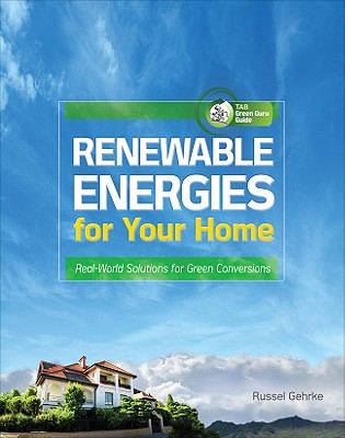 Renewable Energies for Your Home: Real-World Solutions for Green Conversions - Gehrke, Russel