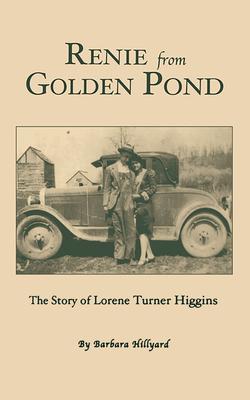 Renie from Golden Pond: The Story of Lorene Turner Higgins - Hillyard, Barbara