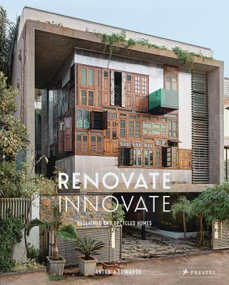 Renovate: Innovate Reclaimed and Upcycled Dwellings - Edwards, Antonia