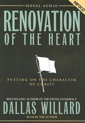 Renovation of the Heart: Putting on the Character of Christ - Willard, Dallas, Professor (Read by)