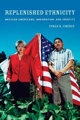 Replenished Ethnicity: Mexican Americans, Immigration, and Identity - Jimenez, Tomas