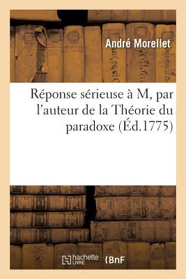 Reponse Serieuse A M. L, Par L'Auteur de la Theorie Du Paradoxe - Morellet-A