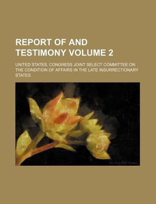 Report of and Testimony Volume 2 - States, United States Congress
