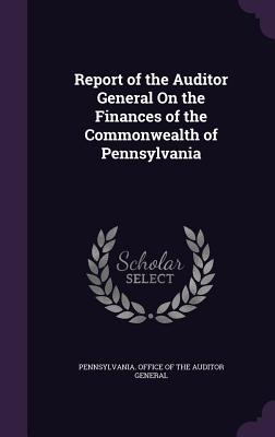 Report of the Auditor General on the Finances of the Commonwealth of Pennsylvania - Pennsylvania Office of the Auditor Gene (Creator)