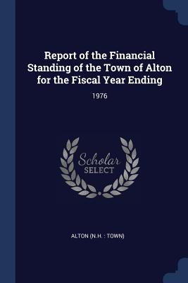 Report of the Financial Standing of the Town of Alton for the Fiscal Year Ending: 1976 - Alton, Alton