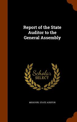 Report of the State Auditor to the General Assembly - Missouri State Auditor (Creator)
