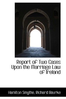 Report of Two Cases Upon the Marriage Law of Ireland - Smythe, Richard Bourke Hamilton