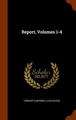 Report, Volumes 1-4 - Association, Vermont Dairymen's