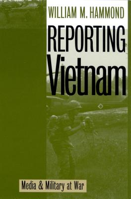Reporting Vietnam: Media and Military at War - Hammond, William
