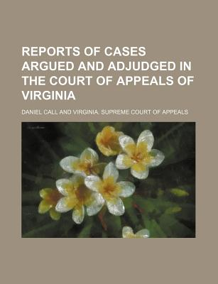 Reports of cases argued and adjudged in the Court of Appeals of Virginia - Call, Daniel
