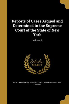Reports of Cases Argued and Determined in the Supreme Court of the State of New York; Volume 6 - New York (State) Supreme Court (Creator)