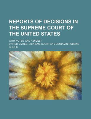 Reports of Decisions in the Supreme Court of the United States (Volume 22); With Notes, and a Digest - Court, United States Supreme