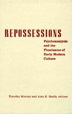 Repossessions: Psychoanalysis and the Phantasms of Early Modern Culture - Murray, Timothy (Editor), and Smith, Alan K (Editor)