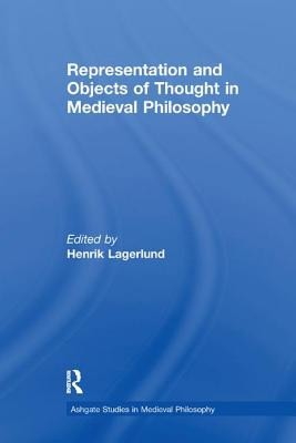 Representation and Objects of Thought in Medieval Philosophy - Lagerlund, Henrik (Editor)