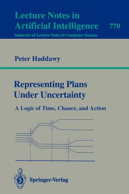 Representing Plans Under Uncertainty - Haddawy, Peter