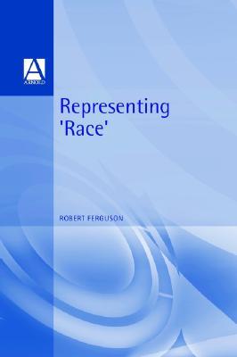 Representing 'Race' - Ferguson, Robert