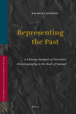 Representing the Past: A Literary Analysis of Narrative Historiography in the Book of Samuel - Gilmour, Rachelle L