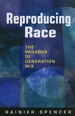 Reproducing Race: The Paradox of Generation Mix - Spencer, Rainier