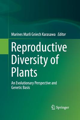 Reproductive Diversity of Plants: An Evolutionary Perspective and Genetic Basis - Gniech Karasawa, Marines Marli (Editor)