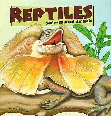 Reptiles: Scaly-Skinned Animals - Salas, Laura Purdie