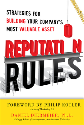 Reputation Rules: Strategies for Building Your Company's Most Valuable Asset - Diermeier, Daniel