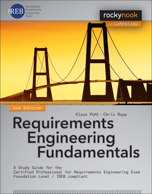 Requirements Engineering Fundamentals: A Study Guide for the Certified Professional for Requirements Engineering Exam - Foundation Level - Ireb Compliant - Pohl, Klaus, and Rupp, Chris