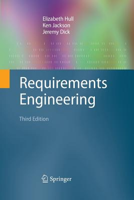 Requirements Engineering - Hull, Elizabeth, and Jackson, Ken, and Dick, Jeremy