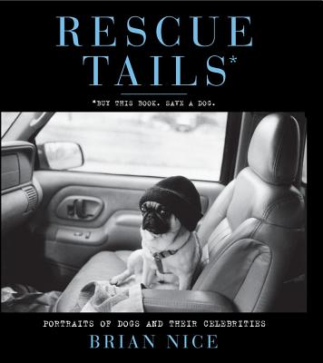 Rescue Tails: Portraits of Dogs and Their Celebrities - Nice, Brian