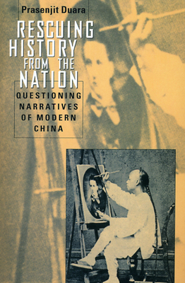 Rescuing History from the Nation: Questioning Narratives of Modern China - Duara, Prasenjit