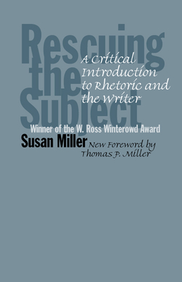 Rescuing the Subject: A Critical Introduction to Rhetoric and the Writer - Miller, Susan