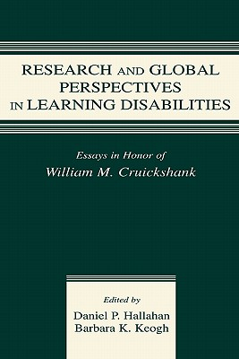 Research and Global Perspectives in Learning Disabilities: Essays in Honor of William M. Cruikshank - Keogh, Barbara K, Ph.D. (Editor), and Hallahan, Daniel P (Editor)