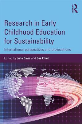 Research in Early Childhood Education for Sustainability: International perspectives and provocations - Davis, Julie (Editor), and Elliott, Sue (Editor)