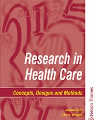 Research in Health Care: Designs and Methods - Sim, Julius, and Wright, Chris, and Wright, Christine