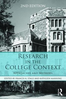 Research in the College Context: Approaches and Methods - Stage, Frances K, Ph.D. (Editor), and Manning, Kathleen (Editor)