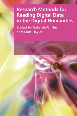 Research Methods for Reading Digital Data in the Digital Humanities - Griffin, Gabriele (Editor), and Hayler, Matt (Editor)