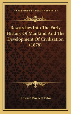 Researches Into the Early History of Mankind and the Development of Civilization (1878) - Tylor, Edward Burnett, Sir