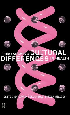 Researching Cultural Differences in Health - Kelleher, David (Editor), and Hillier, Sheila (Editor)
