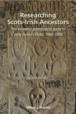 Researching Scots-Irish Ancestors: The essential genealogical guide to early modern Ulster, 1600-1800 - Roulston, William