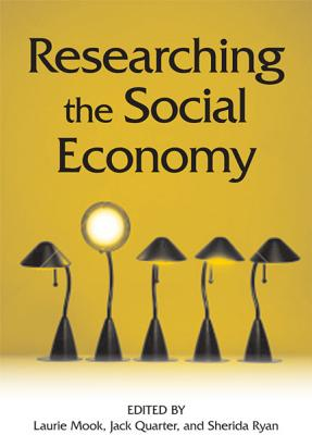 Researching the Social Economy - Mook, Laurie (Editor), and Quarter, Jack (Editor), and Ryan, Sherida (Editor)