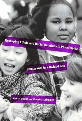 Reshaping Ethnic Relations: Immigrants in a Divided City - Goode, Judith