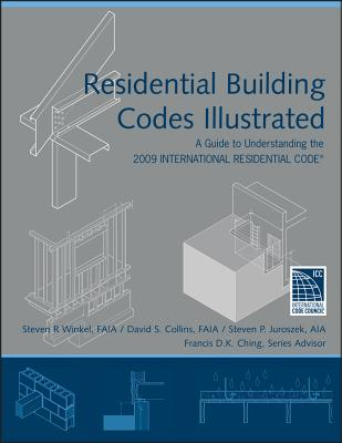 Residential Building Codes Illustrated: A Guide to Understanding the 2009 International Residential Code - Winkel, Steven R