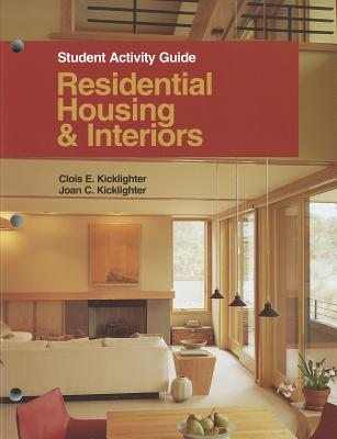 Residential Housing & Interiors: Student Activity Guide - Kicklighter, Clois E, Ed, and Kicklighter, Joan C
