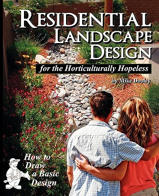 Residential Landscape Design for the Horticulturally Hopeless - Dooley, Mike