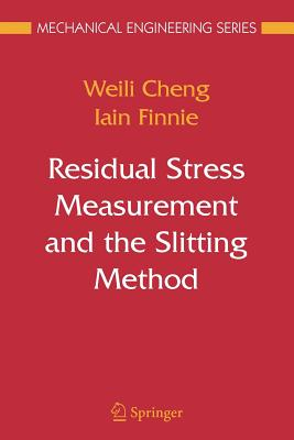 Residual Stress Measurement and the Slitting Method - Cheng, Weili, and Finnie, Iain