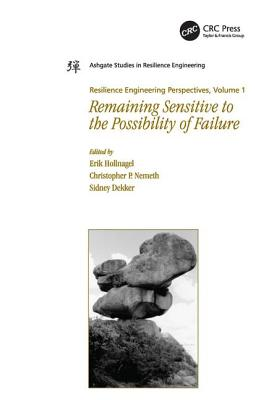 Resilience Engineering Perspectives, Volume 1: Remaining Sensitive to the Possibility of Failure - Nemeth, Christopher P, and Hollnagel, Erik (Editor)