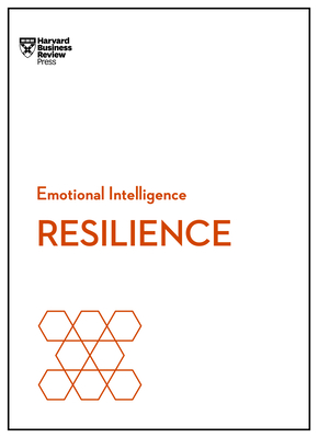 Resilience (HBR Emotional Intelligence Series) - Review, Harvard Business, and Goleman, Daniel, Prof., and Sonnenfeld, Jeffrey A