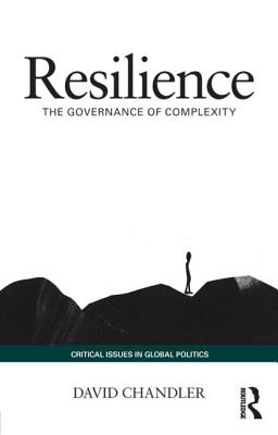 Resilience: The Governance of Complexity - Chandler, David