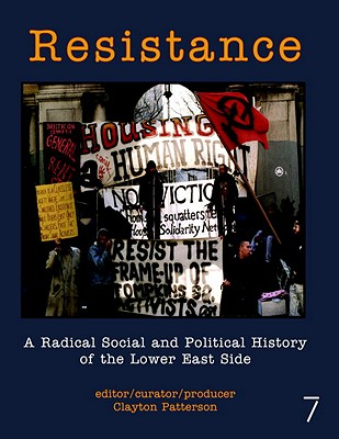 Resistance: A Radical Political and Social History of the Lower East Side - Patterson, Clayton (Editor)