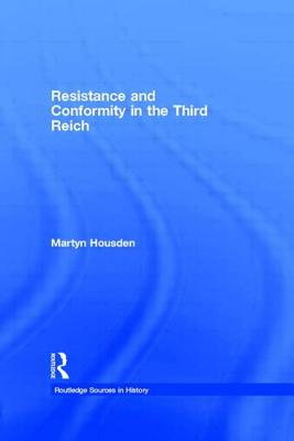 Resistance and Conformity in the Third Reich - Housden, Martyn, Dr., and Welch, David (Editor)
