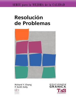 Resolucion de Problemas: Guia Practica Para Resolver Problemas Paso A Paso - Chang, Richard Y, Ph.D., and Fiser, Olga (Translated by), and Kelly, P Keith